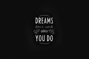Dreams Dont Work Unless You Do Wallpaper