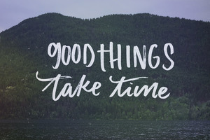Good Things Take Time Wallpaper