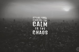 Its All About Finding The Calm In The Chaos Wallpaper