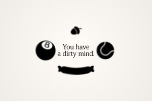 You Have A Dirty Mind Wallpaper