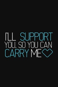 720x1280 I Will Support You So You Can Carry Me