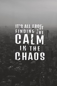 Its All About Finding The Calm In The Chaos